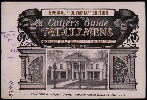 Cutter's Guide to Mt. Clemens. Michigan's Great Health and Pleasure Resort. Copyright The New York Academy of Medicine Library