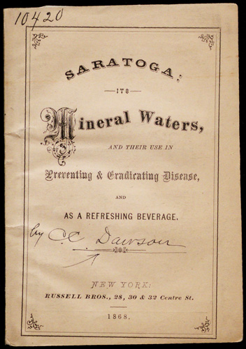 Saratoga: Its Mineral Waters, and Their Use in Preventing and Rradicating Disease, and as a Refreshing Beverage, 1868. Copyright The New York Academy of Medicine Library